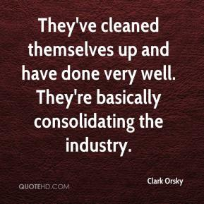 Clark Orsky - They've cleaned themselves up and have done very well. They're basically consolidating the industry.
