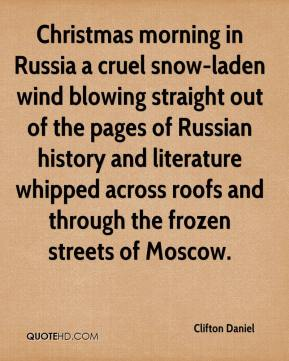 Clifton Daniel - Christmas morning in Russia a cruel snow-laden wind blowing straight out of the pages of Russian history and literature whipped across roofs and through the frozen streets of Moscow.