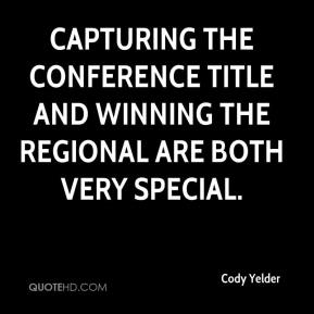 Cody Yelder - Capturing the conference title and winning the regional are both very special.