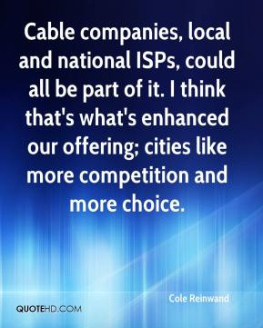 Cole Reinwand - Cable companies, local and national ISPs, could all be part of it. I think that's what's enhanced our offering; cities like more competition and more choice.