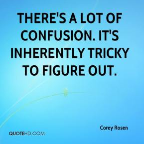 Corey Rosen - There's a lot of confusion. It's inherently tricky to figure out.