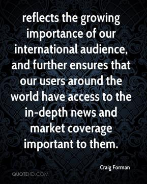 Craig Forman - reflects the growing importance of our international audience, and further ensures that our users around the world have access to the in-depth news and market coverage important to them.