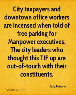 Craig Peterson - City taxpayers and downtown office workers are incensed when told of free parking for Manpower executives. The city leaders who thought this TIF up are out-of-touch with their constituents.