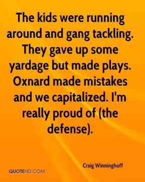 Craig Winninghoff - The kids were running around and gang tackling. They gave up some yardage but made plays. Oxnard made mistakes and we capitalized. I'm really proud of (the defense).