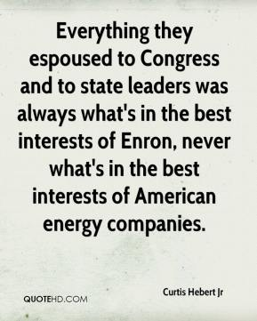 Curtis Hebert Jr - Everything they espoused to Congress and to state leaders was always what's in the best interests of Enron, never what's in the best interests of American energy companies.
