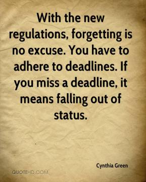 Cynthia Green - With the new regulations, forgetting is no excuse. You have to adhere to deadlines. If you miss a deadline, it means falling out of status.