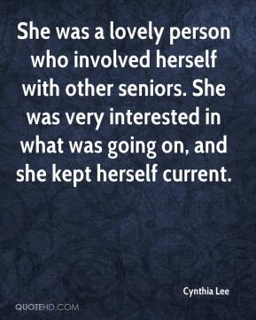 She was a lovely person who involved herself with other seniors. She was very interested in what was going on, and she kept herself current.