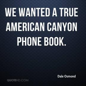 Dale Osmond - We wanted a true American Canyon phone book.