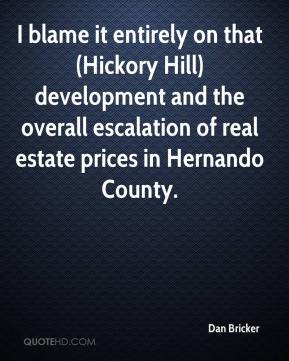 Dan Bricker - I blame it entirely on that (Hickory Hill) development and the overall escalation of real estate prices in Hernando County.