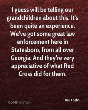 Dan Foglio - I guess will be telling our grandchildren about this. It's been quite an experience. We've got some great law enforcement here in Statesboro, from all over Georgia. And they're very appreciative of what Red Cross did for them.