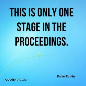 Daniel Furniss - This is only one stage in the proceedings.