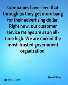 Daniel Klein - Companies have seen that through us they get more bang for their advertising dollar. Right now, our customer service ratings are at an all-time high. We are ranked the most-trusted government organization.