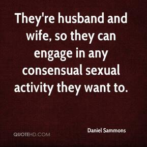 Daniel Sammons - They're husband and wife, so they can engage in any consensual sexual activity they want to.