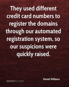 Daniel Williams - They used different credit card numbers to register the domains through our automated registration system, so our suspicions were quickly raised.