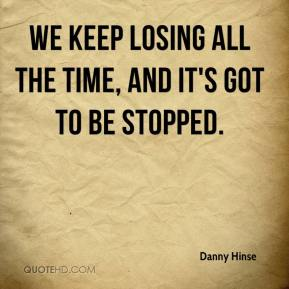 We keep losing all the time, and it's got to be stopped.