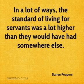 Darren Poupore - In a lot of ways, the standard of living for servants was a lot higher than they would have had somewhere else.