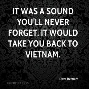 Dave Bertram - It was a sound you'll never forget. It would take you back to Vietnam.