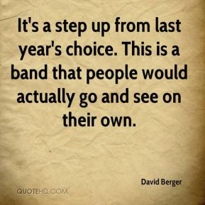 David Berger - It's a step up from last year's choice. This is a band that people would actually go and see on their own.