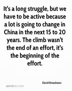 David Breashears - It's a long struggle, but we have to be active because a lot is going to change in China in the next 15 to 20 years. The climb wasn't the end of an effort, it's the beginning of the effort.
