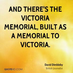 David Dimbleby - And there's the Victoria Memorial, built as a memorial to Victoria.