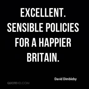 David Dimbleby - Excellent. Sensible policies for a happier Britain.