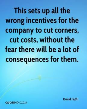 David Fathi - This sets up all the wrong incentives for the company to cut corners, cut costs, without the fear there will be a lot of consequences for them.