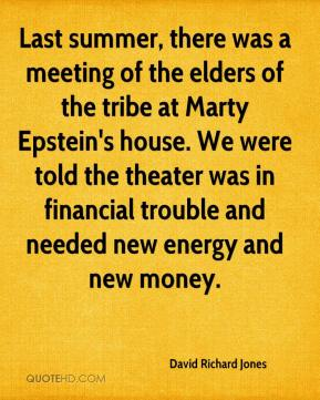 David Richard Jones - Last summer, there was a meeting of the elders of the tribe at Marty Epstein's house. We were told the theater was in financial trouble and needed new energy and new money.