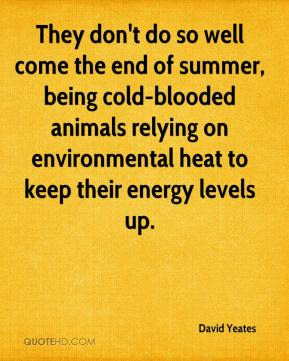 David Yeates - They don't do so well come the end of summer, being cold-blooded animals relying on environmental heat to keep their energy levels up.