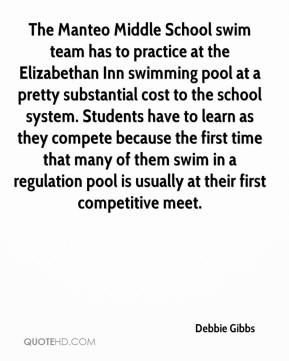 Debbie Gibbs - The Manteo Middle School swim team has to practice at the Elizabethan Inn swimming pool at a pretty substantial cost to the school system. Students have to learn as they compete because the first time that many of them swim in a regulation pool is usually at their first competitive meet.