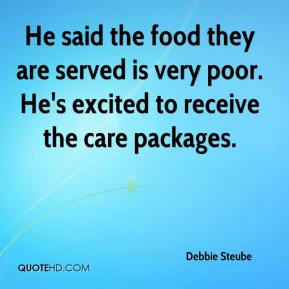 Debbie Steube - He said the food they are served is very poor. He's excited to receive the care packages.