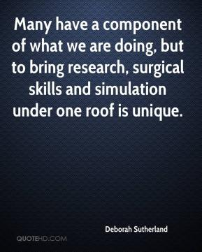 Deborah Sutherland - Many have a component of what we are doing, but to bring research, surgical skills and simulation under one roof is unique.