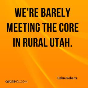 Debra Roberts - We're barely meeting the core in rural Utah.