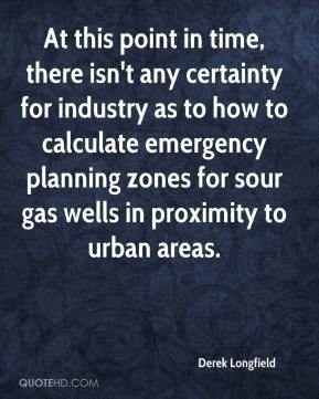 Derek Longfield - At this point in time, there isn't any certainty for industry as to how to calculate emergency planning zones for sour gas wells in proximity to urban areas.
