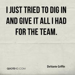 DeVante Griffin - I just tried to dig in and give it all I had for the team.