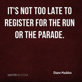 Diane Maddox - It's not too late to register for the run or the parade.