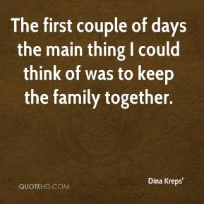 Dina Kreps' - The first couple of days the main thing I could think of was to keep the family together.