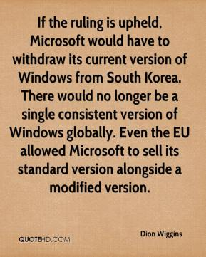 If the ruling is upheld, Microsoft would have to withdraw its current version of Windows from South Korea. There would no longer be a single consistent version of Windows globally. Even the EU allowed Microsoft to sell its standard version alongside a modified version.