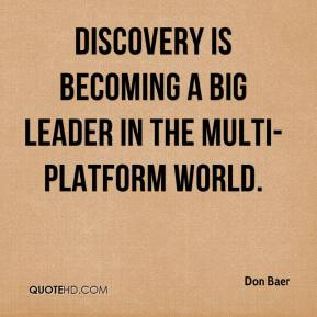 Don Baer - Discovery is becoming a big leader in the multi-platform world.