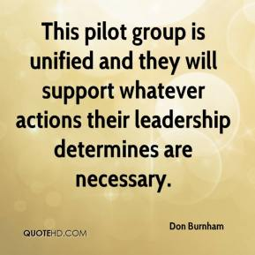 Don Burnham - This pilot group is unified and they will support whatever actions their leadership determines are necessary.