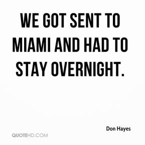 Don Hayes - We got sent to Miami and had to stay overnight.