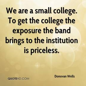 Donovan Wells - We are a small college. To get the college the exposure the band brings to the institution is priceless.