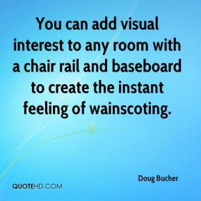 Doug Bucher - You can add visual interest to any room with a chair rail and baseboard to create the instant feeling of wainscoting.