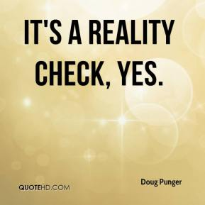 Doug Punger - It's a reality check, yes.