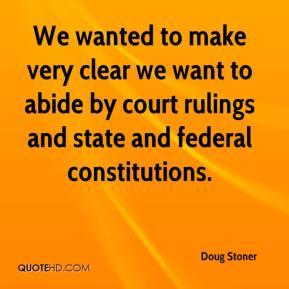 Doug Stoner - We wanted to make very clear we want to abide by court rulings and state and federal constitutions.