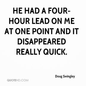Doug Swingley - He had a four-hour lead on me at one point and it disappeared really quick.