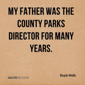 Doyle Wells - My father was the county parks director for many years.
