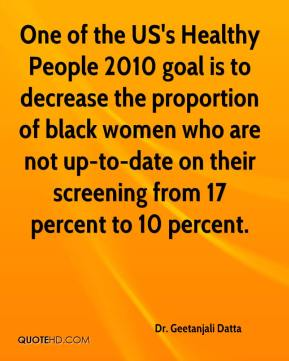 One of the US's Healthy People 2010 goal is to decrease the proportion of black women who are not up-to-date on their screening from 17 percent to 10 percent.