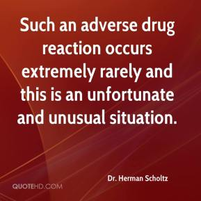 Dr. Herman Scholtz - Such an adverse drug reaction occurs extremely rarely and this is an unfortunate and unusual situation.