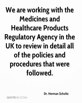 Dr. Herman Scholtz - We are working with the Medicines and Healthcare Products Regulatory Agency in the UK to review in detail all of the policies and procedures that were followed.