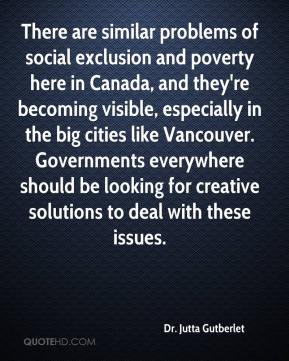 There are similar problems of social exclusion and poverty here in Canada, and they're becoming visible, especially in the big cities like Vancouver. Governments everywhere should be looking for creative solutions to deal with these issues.